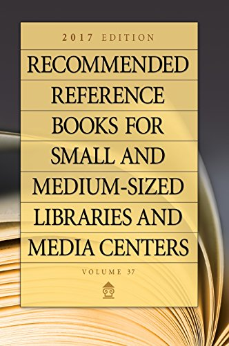 Recommended Reference Books for Small and Medium-Sized Libraries and Media Centers: 2017 Edition, Volume 37 por Juneal Chenoweth