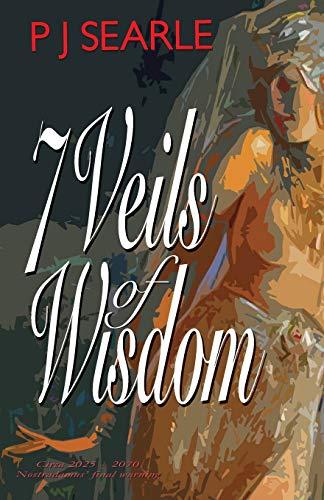Seven Veils of Wisdom: Circa 2025-2070 – Nostradamas' final warning