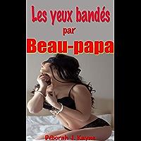 Les yeux bandés par beau-papa: Nouvelle érotique en français, pour adultes, interdit aux moins de 18 ans