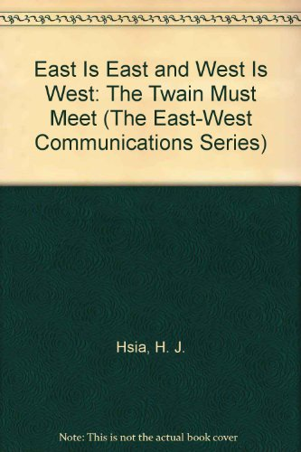 East Is East and West Is West: The Twain Must Meet (The East-West Communications Series)