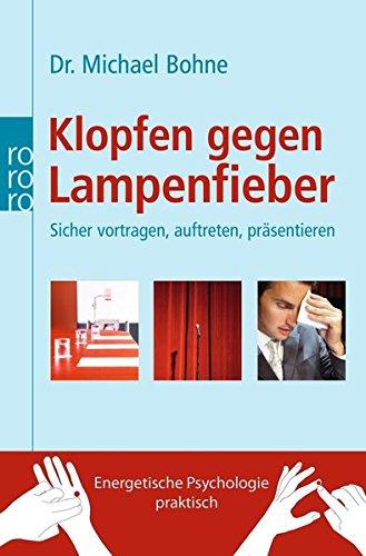 Klopfen gegen Lampenfieber: Sicher vortragen, auftreten, präsentieren (Energetische Psychologie praktisch)