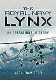 Royal Navy Lynx: An Operational History - Larry Jeram-Croft