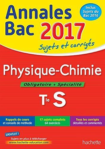 Annales Bac 2017 - Physique Chimie Term S by Frédérique Elfassi (2016-08-18)
