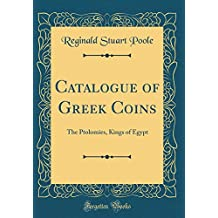 Catalogue of Greek Coins: The Ptolomies, Kings of Egypt (Classic Reprint)