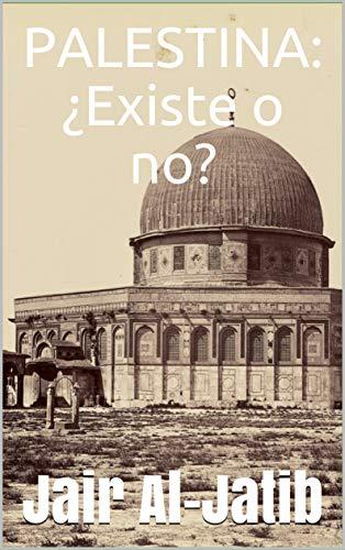 PALESTINA: ¿Existe o no? por Jair Al-Jatib