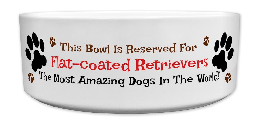 'This Bowl Is Reserved For Flat-coated Retrievers, The Most Amazing Dogs In The World!', Fun Dog Breed Specific Text Design, Good Quality Ceramic Dog Bowl, Size 176mm D x 72mm H approximately.