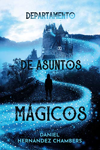 Departamento de asuntos mágicos (LITERATURA JUVENIL (a partir de 12 años) - Narrativa juvenil) de [Hernández Chambers, Daniel]