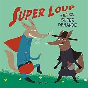 """Afficher """"Super Loup fait sa super demande"""""""