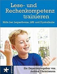 Lese- und Rechenkompetenz trainieren: Hilfe bei Legasthenie, LRS und Dyskalkulie