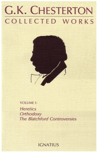 The Collected Works of G.K. Chesterton: Heretics, Orthodoxy, the Blatchford Controversies