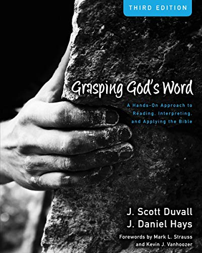 Grasping God's Word: A Hands-On Approach to Reading, Interpreting, and Applying the Bible (Theological Word Book)