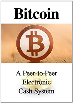 Bitcoin: A Peer-to-Peer Electronic Cash System [Illustrated] (English Edition) von [Nakamoto, Satoshi]