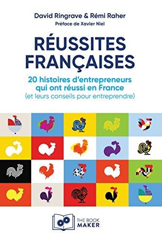 RÉUSSITES FRANÇAISES : 20 histoires d'entrepreneurs qui ont réussi en France (et leurs conseils pour entreprendre) par Rémi Raher