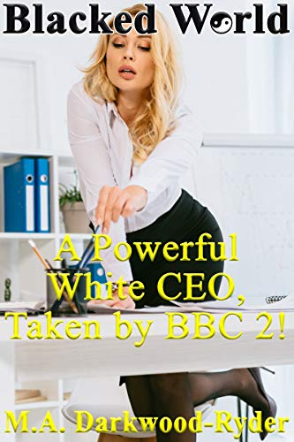 Blacked World A Powerful White Ceo Taken By Bbc 2 Interracial Hotwife