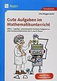 Gute Aufgaben im Mathematikunterricht: Offen - ergiebig -praxisbewährt: Einfache Aufgaben zu allen Kompetenzbereichen der 3. und 4. Klasse