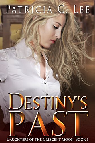 Destiny's Past (Daughters of the Crescent Moon Book 1) by [Lee, Patricia C.]