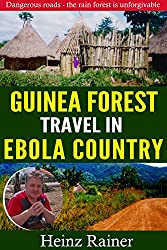 Travel in Ebola country: Dangerous roads - the rain forest is unforgivable (English Edition)