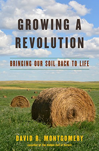 Growing A Revolution: Bringing Our Soil Back To Life por David R. Montgomery