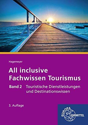 All inclusive - Fachwissen Tourismus Band 2: Touristische Dienstleistungen und Destinationswissen
