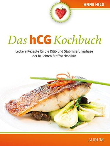 Das hCG Kochbuch: Leckere Rezepte für die Diät- und Stabilisierungsphase der beliebten Stoffwechselkur (Hcg-diät Ebook)