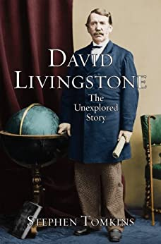 David Livingstone: The Unexplored Story by [Tomkins, Stephen]