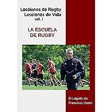 La escuela de rugby: El legado de Francisco Usero (Lecciones de Rugby, Lecciones de Vida nº 1)