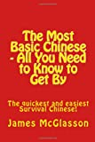 The Most Basic Chinese: All You Need to Know to Get By: Volume 1
