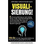 Visualisierung: 6 ultimative Schritte zu mehr Erfolg, Glück, Liebe, Gesundheit, Wohlstand & Reichtum, durch mentales Training und korrekte Nutzung Deiner Vorstellungskraft (Visualisierungstechniken)