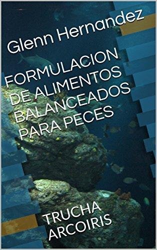 FORMULACION DE ALIMENTOS BALANCEADOS PARA PECES: TRUCHA ARCOIRIS por Glenn Hernandez