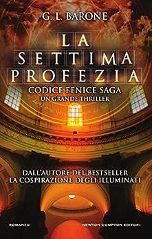 La settima profezia (Codice Fenice Saga Vol. 1) di [Barone, G. L.]