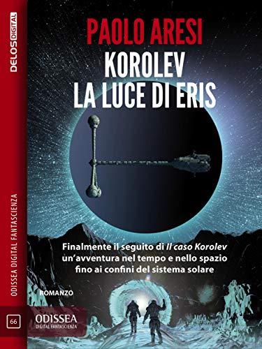 Korolev, la luce di Eris: Korolev 2 di [Paolo Aresi]