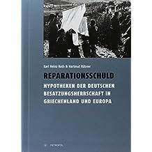 Reparationsschuld: Hypotheken der deutschen Besatzungsherrschaft in Griechenland und Europa