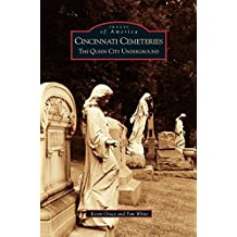 Cincinnati Cemeteries: The Queen City Underground