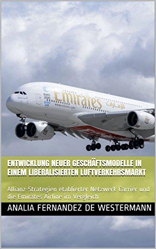 Entwicklung neuer Geschäftsmodelle in einem liberalisierten Luftverkehrsmarkt: Allianz-Strategien etablierter Netzwerk Carrier und die Emirates Airline im Vergleich