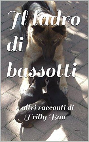 Il ladro di bassotti e altri racconti di Trilly Bau (I Raccontrilly Vol. 2) Il ladro di bassotti e altri racconti di Trilly Bau (I Raccontrilly Vol. 2) 51nNR05R4IL