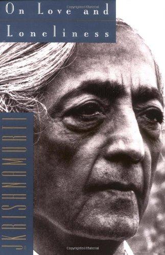 On Love and Loneliness por Jiddu Krishnamurti