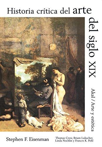 Historia crítica del arte del siglo XIX (Arte y estética) por Thomas E. Crow
