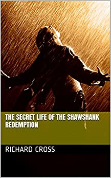 The Secret Life of The Shawshank Redemption (The Secret Life of... Book 4) by [Cross, Richard]