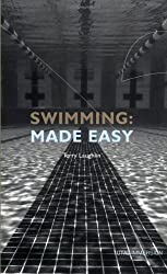 Swimming Made Easy: The Total Immersion Way for Any Swimmer to Achieve Fluency, Ease, and Speed in Any Stroke by Terry Laughlin (2001-02-01)