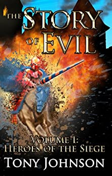 The Story of Evil - Volume I: Heroes of the Siege (English Edition) par [Johnson, Tony]