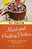 31 Paleo Meat and Poultry Dishes: One Month of Quick and Easy Recipes: Volume 10 (31 Days of Paleo)