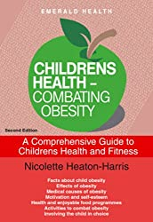Children's Health - Combating Obesity : A Comprehensive Guide to Children's Health and Fitness Revised & Updated