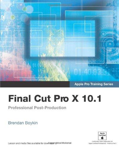 Final Cut Pro X 10.1: Professional Post-Production (Apple Pro Training)
