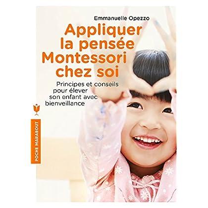 Appliquer la pensée Montessori chez soi: Principes et conseils pour élever son enfant avec bienveillance