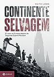 Continente Selvagem. O Caos na Europa Depois da Segunda Guerra Mundial (Em Portuguese do Brasil)