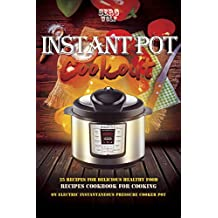Instant Pot Cookout: 25 Recipes For Delicious Healthy Food, Recipes Cookbook For Cooking On Electric Instantaneous Pressure Cooker Pot (English Edition)