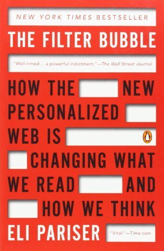 The Filter Bubble: How the New Personalized Web Is Changing What We Read and How We Think by Pariser, Eli (2012) Paperback