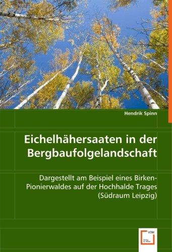 Eichelhähersaaten in der Bergbaufolgelandschaft: Dargestellt am Beispiel eines Birken-Pionierwaldes auf der Hochhalde Trages (Südraum Leipzig)