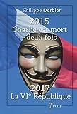 2015 - Charlie est mort deux fois 2017 : la VIe République