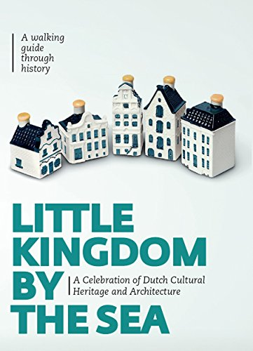 little-kingdom-by-the-sea-a-celebration-of-dutch-cultural-heritage-and-architecture-a-walking-guide-